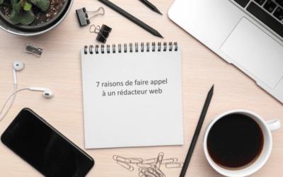 7 raisons de faire appel à un rédacteur web freelance